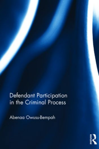 Defendant Participation in the Criminal Process by Abenaa Owusu-Bempah