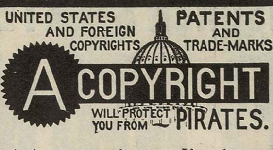 Printed document reading: United States and foreign copyrights, patents and trade-marks. A copyright will protect you from pirates