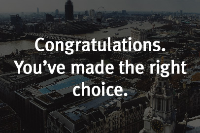Congratulations. You've made the right choice.