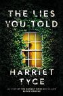 Book cover of 'The lies you told' by Harriet Tyce. Silhouetted figure shown through a sash window surrounded by ivy.