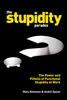 The Stupidity Paradox; The power and pitfalls of functional stupidity at work by Mats Alvesson & Andre Spicer