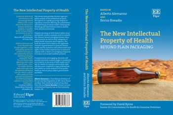 The New Intellectual Property of Health: Beyond Plain Packaging by Alberto Alemanno and Enrico Bonadio