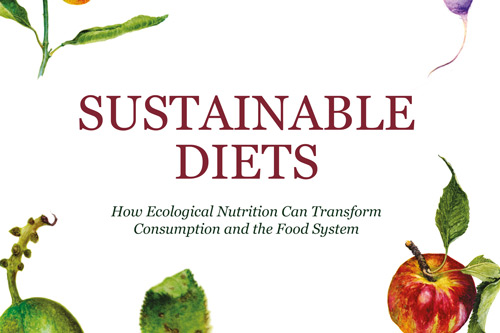 Sustainable Diets: How ecological Nutrition Can Transform Consumption and the Food System.