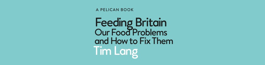 Copy saying ' A Pelican book. Feeding Britain, our food problems and how to fix them. Tim Lang' , with a headshot image of Professor Tim Lang to the right of the copy.